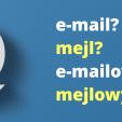 E-mail / e-mailowy, a może mejl / mejlowy?